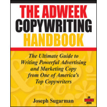 The Adweek Copywriting Handbook: The Ultimate Guide to Writing Powerful Advertising and Marketing Copy from One of America's Top Copywriters by Joseph Sugarman, 9780470051245
