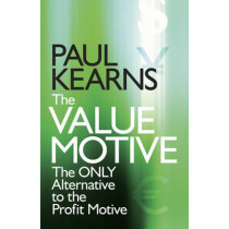 The Value Motive: The Only Alternative to the Profit Motive by Paul Kearns, 9780470057551