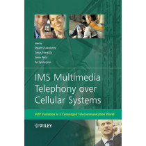 IMS Multimedia Telephony over Cellular Systems: VoIP Evolution in a Converged Telecommunication World by Shyam Chakraborty, 9780470058558