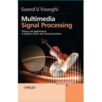 Multimedia Signal Processing: Theory and Applications in Speech, Music and Communications by Saeed V. Vaseghi, 9780470062012