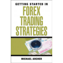 Getting Started in Forex Trading Strategies by Michael D. Archer, 9780470073926