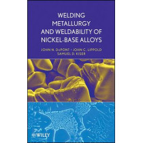 Welding Metallurgy and Weldability of Nickel-Base Alloys by John C. Lippold, 9780470087145