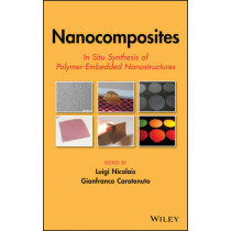 Nanocomposites: In Situ Synthesis of Polymer-Embedded Nanostructures by Luigi Nicolais, 9780470109526