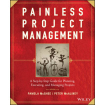 Painless Project Management: A Step-by-Step Guide for Planning, Executing, and Managing Projects by Pamela McGhee, 9780470117217