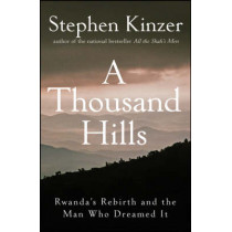 A Thousand Hills: Rwanda's Rebirth and the Man Who Dreamed It by Stephen Kinzer, 9780470120156