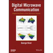 Digital Microwave Communication: Engineering Point-to-Point Microwave Systems by George M. Kizer, 9780470125342
