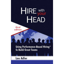 Hire With Your Head: Using Performance-Based Hiring to Build Great Teams by Lou Adler, 9780470128350