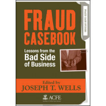 Fraud Casebook: Lessons from the Bad Side of Business by Joseph T. Wells, 9780470134689