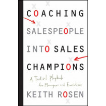 Coaching Salespeople into Sales Champions: A Tactical Playbook for Managers and Executives by Keith Rosen, 9780470142516