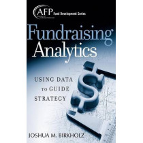 Fundraising Analytics: Using Data to Guide Strategy by Joshua M. Birkholz, 9780470165577