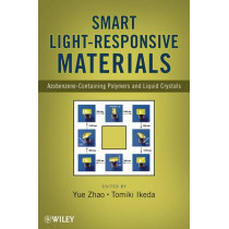 Smart Light-Responsive Materials: Azobenzene-Containing Polymers and Liquid Crystals by Y. Zhao, 9780470175781