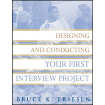 Designing and Conducting Your First Interview Project by Bruce K. Friesen, 9780470183519