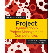 The Wiley Guide to Project Organization and Project Management Competencies by Peter Morris, 9780470226834