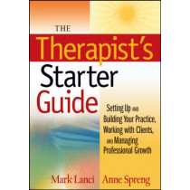 The Therapist's Starter Guide: Setting Up and Building Your Practice, Working with Clients, and Managing Professional Growth by Mark Lanci, 9780470228920