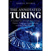 The Annotated Turing: A Guided Tour Through Alan Turing's Historic Paper on Computability and the Turing Machine by Charles Petzold, 9780470229057