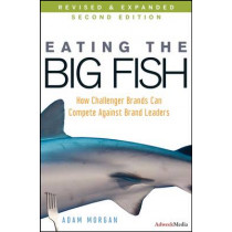 Eating the Big Fish: How Challenger Brands Can Compete Against Brand Leaders by Adam Morgan, 9780470238271