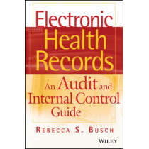 Electronic Health Records: An Audit and Internal Control Guide by Rebecca S. Busch, 9780470258200