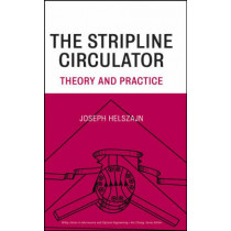 The Stripline Circulator: Theory and Practice by J. Helszajn, 9780470258781