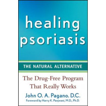 Healing Psoriasis: The Natural Alternative by John O. A. Pagano, 9780470267264