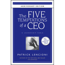 The Five Temptations of a CEO: A Leadership Fable 10th Anniversary Edition by Patrick M. Lencioni, 9780470267585