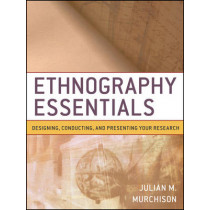 Ethnography Essentials: Designing, Conducting, and Presenting Your Research by Julian Murchison, 9780470343890