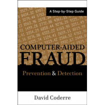 Computer Aided Fraud Prevention and Detection: A Step by Step Guide by David Coderre, 9780470392430