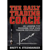 The Daily Trading Coach: 101 Lessons for Becoming Your Own Trading Psychologist by Brett N. Steenbarger, 9780470398562
