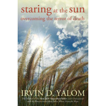 Staring at the Sun: Overcoming the Terror of Death by Irvin D. Yalom, 9780470401811