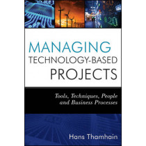 Managing Technology-Based Projects: Tools, Techniques, People and Business Processes by Hans J. Thamhain, 9780470402542