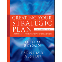 Creating Your Strategic Plan: A Workbook for Public and Nonprofit Organizations by John M. Bryson, 9780470405352