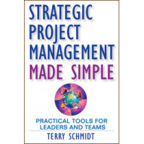 Strategic Project Management Made Simple: Practical Tools for Leaders and Teams by Terry D. Schmidt, 9780470411582