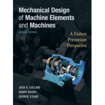 Mechanical Design of Machine Elements and Machines: A Failure Prevention Perspective by Jack A. Collins, 9780470413036