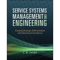 Service Systems Management and Engineering: Creating Strategic Differentiation and Operational Excellence by Ching M. Chang, 9780470423325