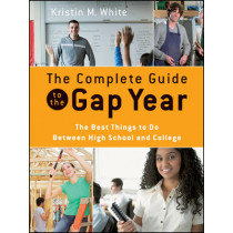 The Complete Guide to the Gap Year: The Best Things to Do Between High School and College by Kristin M. White, 9780470425268