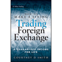 How to Make a Living Trading Foreign Exchange: A Guaranteed Income for Life by Courtney Smith, 9780470442296