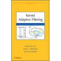 Kernel Adaptive Filtering: A Comprehensive Introduction by Weifeng Liu, 9780470447536