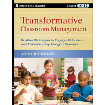 Transformative Classroom Management: Positive Strategies to Engage All Students and Promote a Psychology of Success by John Shindler, 9780470448434