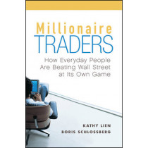 Millionaire Traders: How Everyday People Are Beating Wall Street at Its Own Game by Kathy Lien, 9780470452547