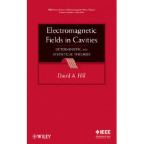 Electromagnetic Fields in Cavities: Deterministic and Statistical Theories by David A. Hill, 9780470465905