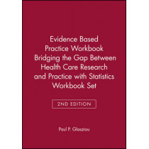 Evidence Based Practice Workbook Bridging the Gap Between Health Care Research and Practice 2E with Statistics Workbook Set by Paul P. Glasziou, 9780470471715