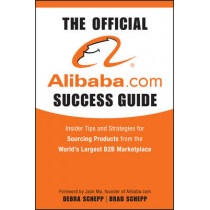 The Official Alibaba.com Success Guide: Insider Tips and Strategies for Sourcing Products from the World's Largest B2B Marketplace by Brad Schepp, 9780470496459