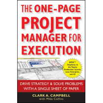 The One-Page Project Manager for Execution: Drive Strategy and Solve Problems with a Single Sheet of Paper by Clark A. Campbell, 9780470499337