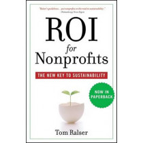 ROI For Nonprofits: The New Key to Sustainability by Tom Ralser, 9780470505540