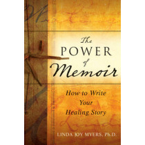 The Power of Memoir: How to Write Your Healing Story by Linda Myers, 9780470508367