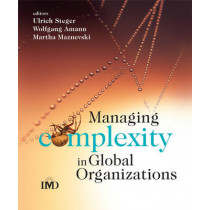 Managing Complexity in Global Organizations by Ulrich Steger, 9780470510728