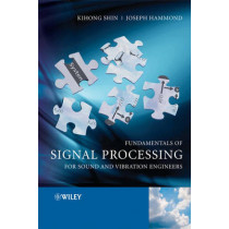 Fundamentals of Signal Processing for Sound and Vibration Engineers by Kihong Shin, 9780470511886