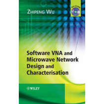 Software VNA and Microwave Network Design and Characterisation by Zhipeng Wu, 9780470512159