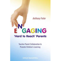 Engaging 'Hard to Reach' Parents: Teacher-Parent Collaboration to Promote Children's Learning by Anthony Feiler, 9780470516324
