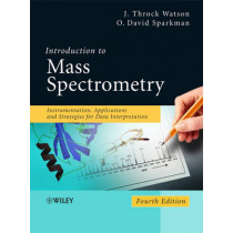 Introduction to Mass Spectrometry: Instrumentation, Applications, and Strategies for Data Interpretation by J. Throck Watson, 9780470516348