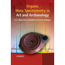 Organic Mass Spectrometry in Art and Archaeology by Maria Perla Colombini, 9780470517031